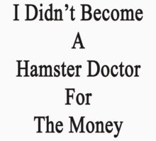 I Didn't Become A Hamster Doctor For The Money  by supernova23