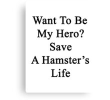 Want To Be My Hero? Save A Hamster's Life  Canvas Print