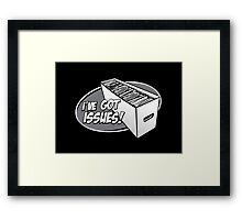 I've Got Issues! Framed Print