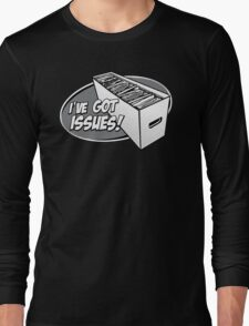 I've Got Issues! Long Sleeve T-Shirt