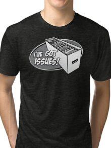 I've Got Issues! Tri-blend T-Shirt