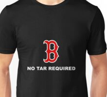 Boston red Sox - No Tar Required Unisex T-Shirt