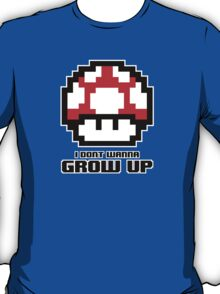 I Don't Wanna Grow Up T-Shirt