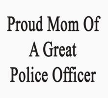 Proud Mom Of A Great Police Officer  by supernova23