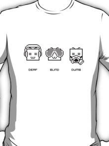 Deaf Blind Dumb T-Shirt
