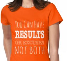You Can Have Results Or Excuses Not Both Womens Fitted T-Shirt