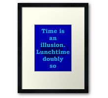 time is an illusion, lunch time doubly so Framed Print