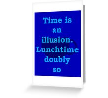 time is an illusion, lunch time doubly so Greeting Card