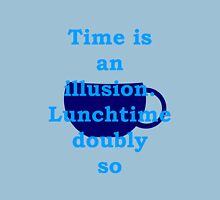 time is an illusion, lunch time doubly so Unisex T-Shirt