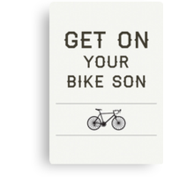 Get On Your Bike Son! Canvas Print