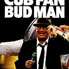Cub Fan, Bud Man by jmirvish
