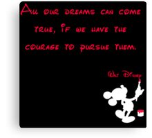 All our dreams can come true, if we have the courage to pursue them.  - Mickey Mouse - Walt Disney Canvas Print