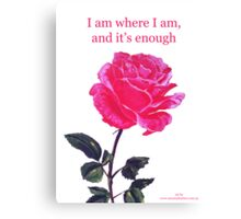 Pink rose with text; 'I am where I am, and it's enough' Canvas Print