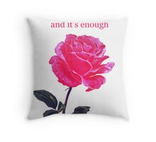 Pink rose with text; 'I am where I am, and it's enough' Throw Pillow