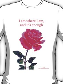 Pink rose with text; 'I am where I am, and it's enough' T-Shirt