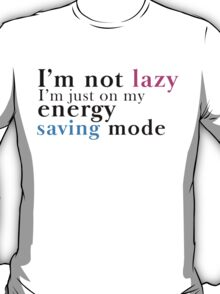 I'm not Lazy. I'm in my energy saving mode T-Shirt
