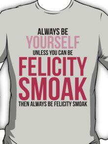 Always Be Felicity Smoak T-Shirt