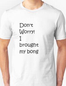 Don't Worry! I brought my bong T-Shirt