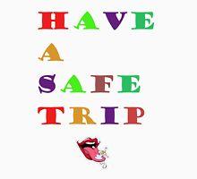Have A Safe Trip Unisex T-Shirt