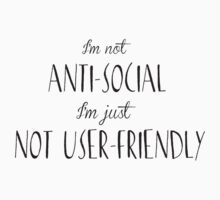 I'm not anti-social I'm just not user-friendly by simplycreate