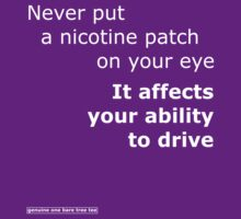 Never put a nicotine patch on your eye by onebaretree