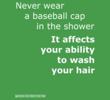 Never wear a baseball cap in the shower by onebaretree