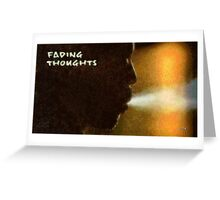 Fading thoughts Greeting Card