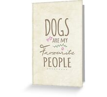 Dogs Are My Favourite People - British Version Greeting Card