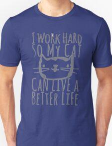 I work hard for my cat Unisex T-Shirt