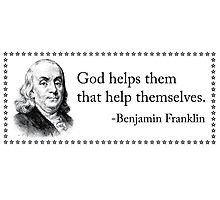 God Helps Them That Help Themselves - Benjamin Franklin Photographic Print
