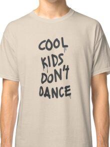 COOL KIDS DONT DANCE Classic T-Shirt