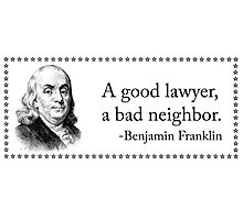 Don't live next to good lawyers, just hire them. Photographic Print