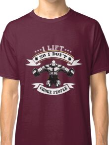 I Lift So I Don't Choke People ! Classic T-Shirt