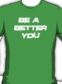 Be a better you 3 T-Shirt