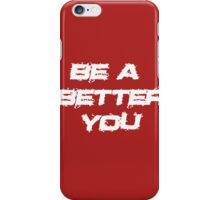 Be a better you 3 iPhone Case/Skin