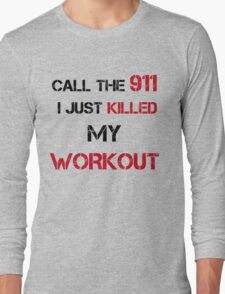 CALL THE 911 KILLED WORKOUT Long Sleeve T-Shirt