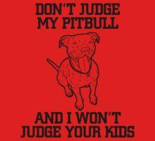 Don't Judge My Pitbull Funny T-Shirt by CabeBereumLada