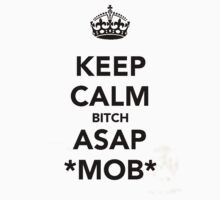 keep calm bitch asap mob by MParis