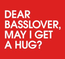 Dear Basslover, May I Get A Hug? by DropBass