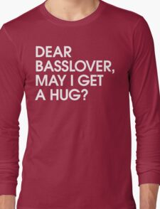 Dear Basslover, May I Get A Hug? Long Sleeve T-Shirt