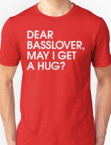 Dear Basslover, May I Get A Hug? Unisex T-Shirt