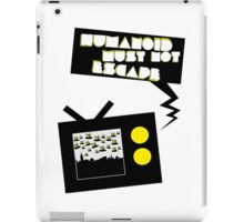 Humanoid must not escape iPad Case/Skin