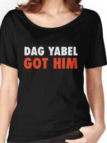 Dag Yabel Got Him Women's Relaxed Fit T-Shirt
