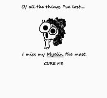 Of all the things I've lost.... Cure MS T-Shirt