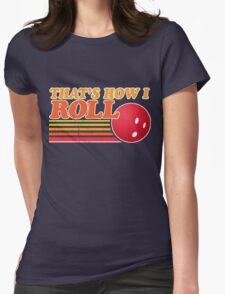 That's How I Roll - Vintage Distressed Design Womens Fitted T-Shirt