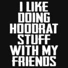 I Like Doing Hoodrat Stuff With My Friends by teetties