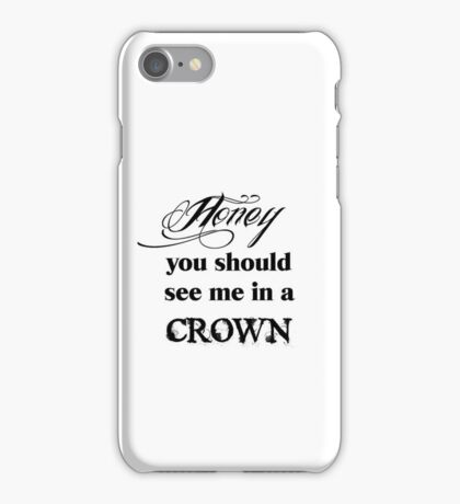 Honey, You Should See Me In A Crown iPhone Case/Skin