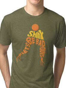 Shiny, Let's Be Bad Guys Tri-blend T-Shirt