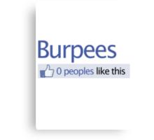 BURPEES? FACEBOOK Canvas Print