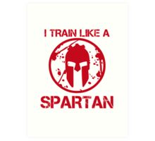 I TRAIN LIKE A SPARTAN Art Print